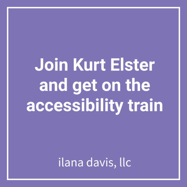 Join Kurt Elster and get on the accessibility train